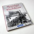 Meisterfotos aus der großen Eisenbahnzeit
