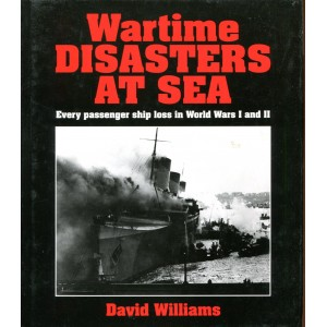Wartime Disasters at Sea - Every passenger ship loss in World Wars I and II