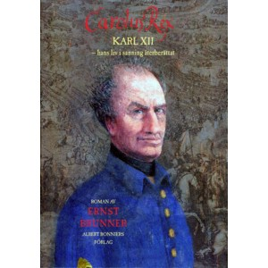 Carolus Rex - Karl XII - hans liv i sanning återberättat