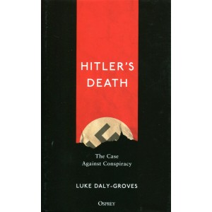 Hitler's Death - The Case Against Conspiracy