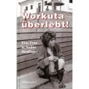 Workuta überlebt! Als Frau in Stalins Straflager