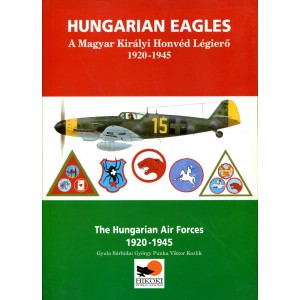 Hungarian Eagles: The Hungarian Air Forces 1920 - 1945