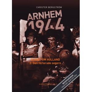 Arnhem 1944 – slaget om Holland. Del 2: Den förlorade segern