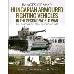 Images of War: Hungarian Armoured Fighting Vehicles in the Second World War