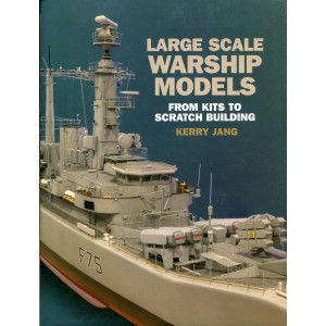 Large Scale Warship Models: From Kits to Scratch Building