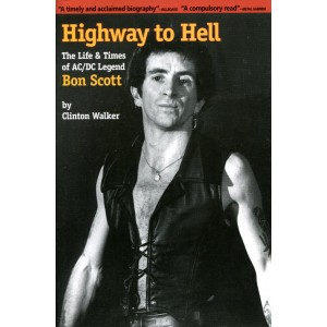 Highway to Hell: The Life and Times of AC/DC Legend Bon Scott