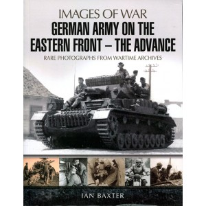 Images of War: German Army on the Eastern Front - The Advance