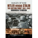 Images of War: Hitler versus Stalin: The Eastern Front 1941 - 1942